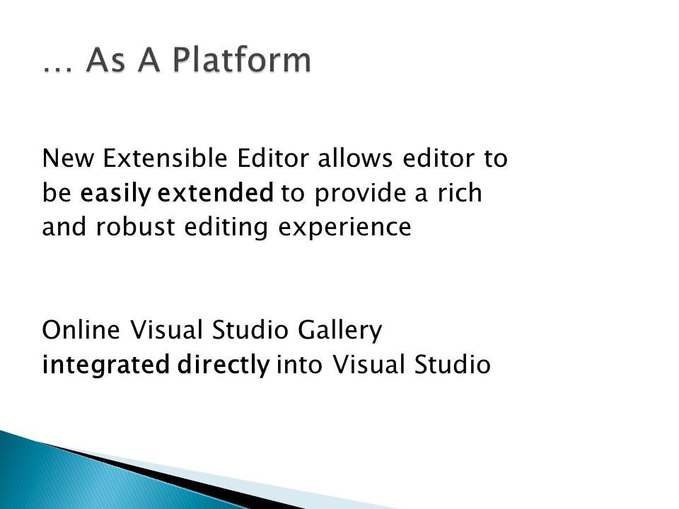 New Extensible Editor allows editor to be easily extended to provide a rich and robust editing experience Online Visual Studio Gallery integrated directly into Visual Studio