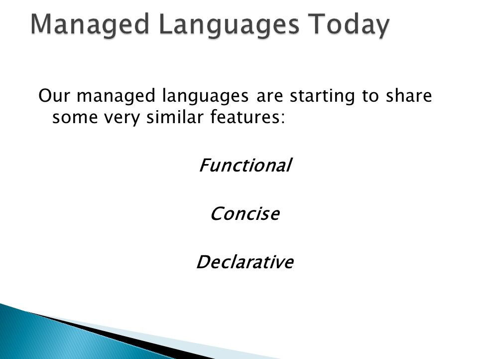 Our managed languages are starting to share some very similar features: Functional Concise Declarative
