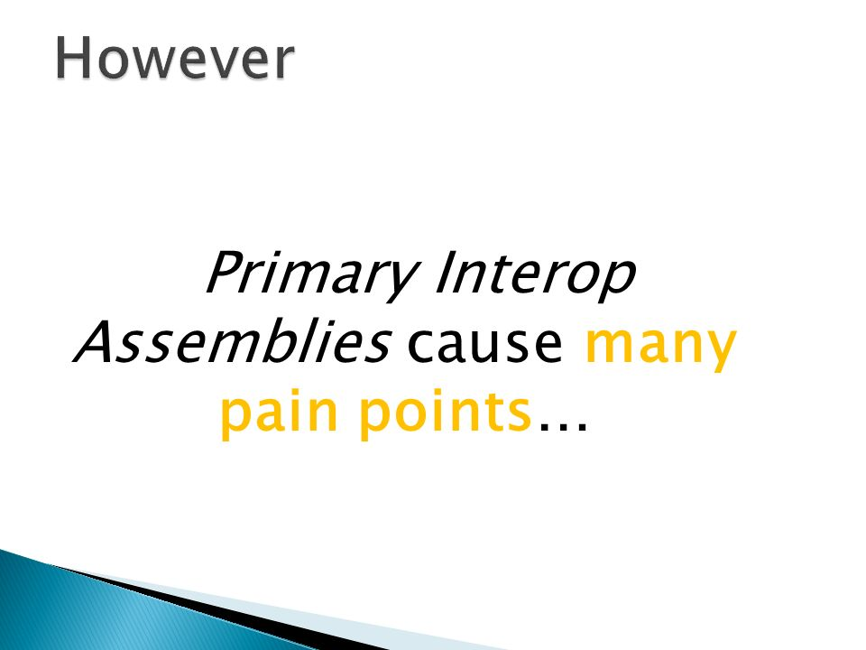 Primary Interop Assemblies cause many pain points…