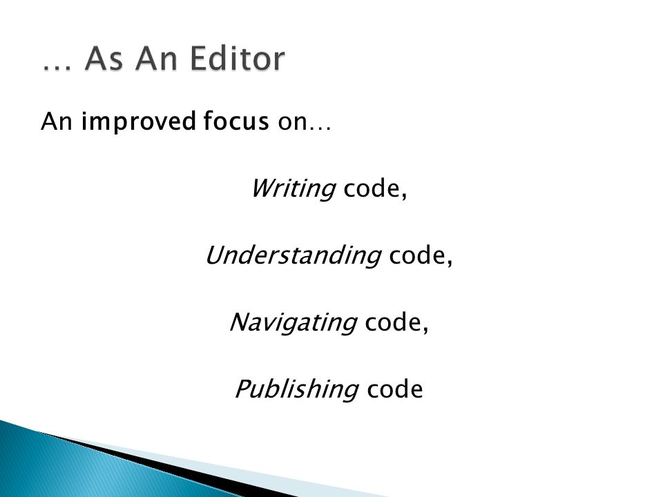 An improved focus on… Writing code, Understanding code, Navigating code, Publishing code