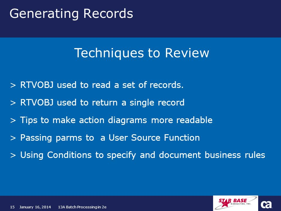 15January 16, 2014 13A Batch Processing in 2e Generating Records >RTVOBJ used to read a set of records. >RTVOBJ used to return a single record >Tips t