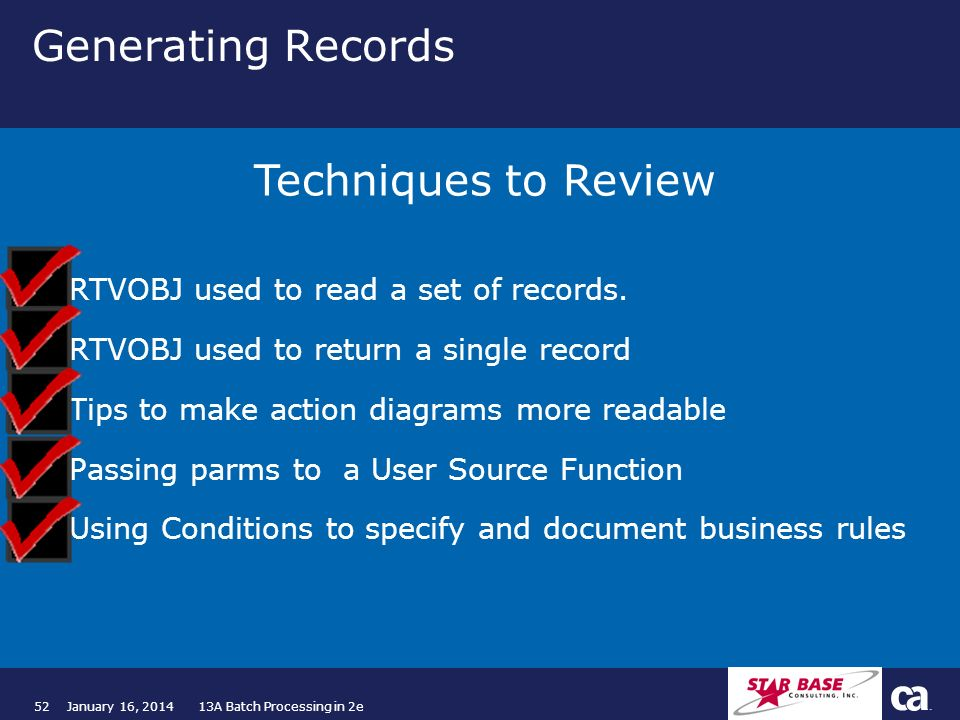 52January 16, 2014 13A Batch Processing in 2e Generating Records >RTVOBJ used to read a set of records. >RTVOBJ used to return a single record >Tips t