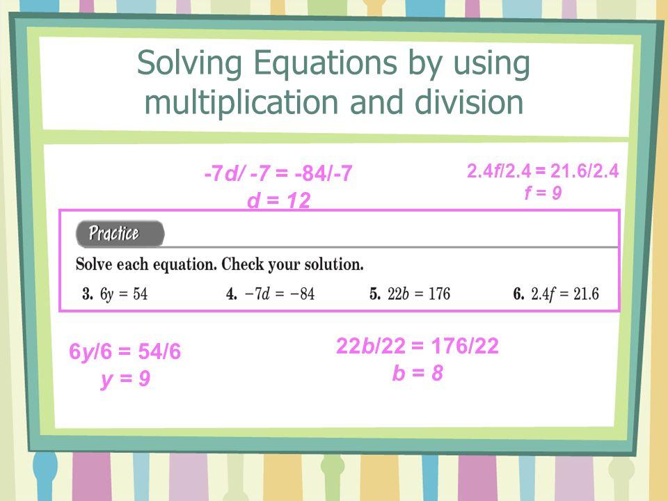 6y/6 = 54/6 y = 9 -7d/ -7 = -84/-7 d = 12 22b/22 = 176/22 b = 8 2.4f/2.4 = 21.6/2.4 f = 9