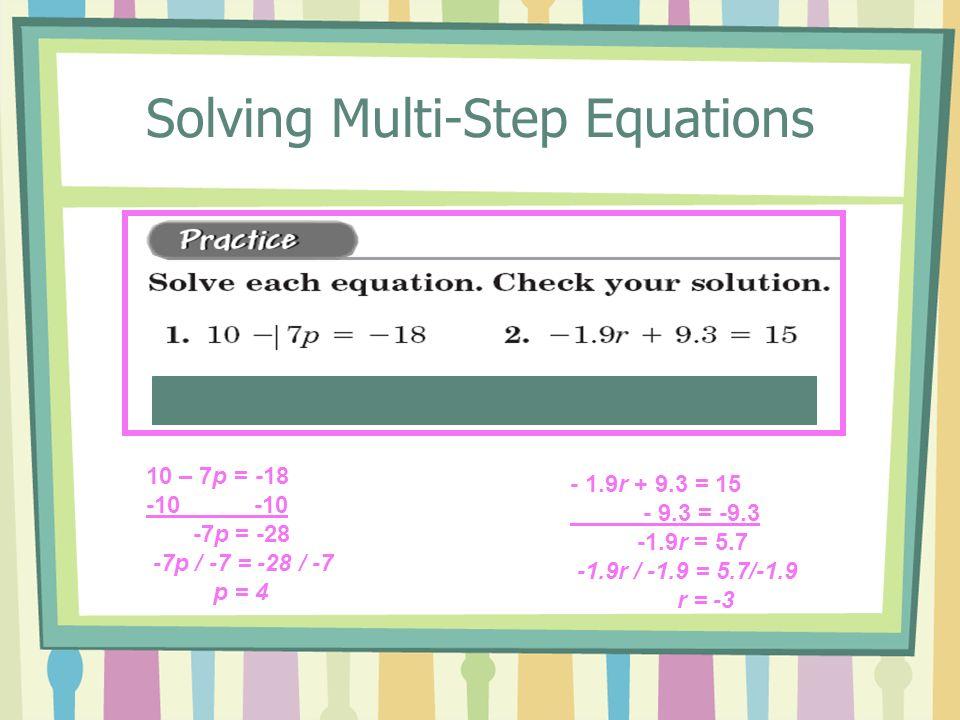 10 – 7p = -18 -10 -7p = -28 -7p / -7 = -28 / -7 p = 4 - 1.9r + 9.3 = 15 - 9.3 = -9.3 -1.9r = 5.7 -1.9r / -1.9 = 5.7/-1.9 r = -3