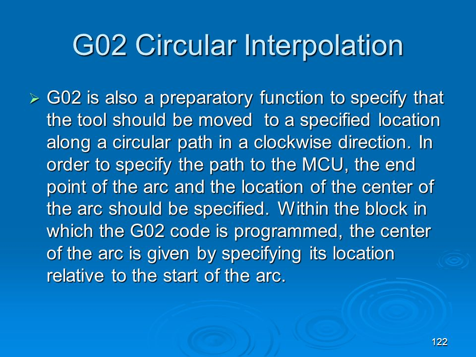 122 G02 Circular Interpolation G02 is also a preparatory function to specify that the tool should be moved to a specified location along a circular pa
