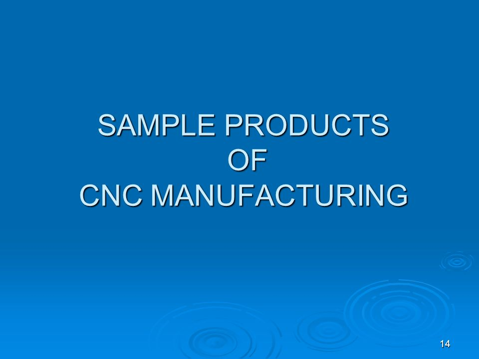 14 SAMPLE PRODUCTS OF CNC MANUFACTURING