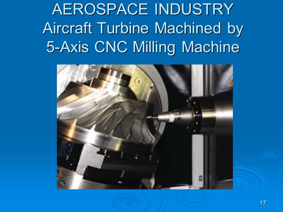 17 AEROSPACE INDUSTRY Aircraft Turbine Machined by 5-Axis CNC Milling Machine