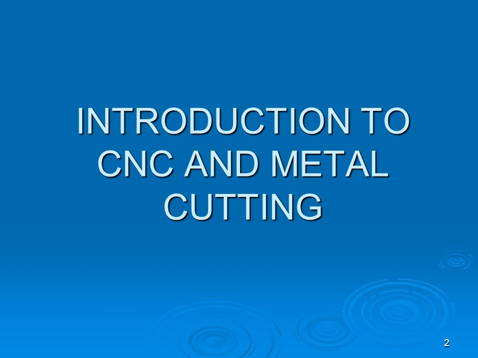 2 INTRODUCTION TO CNC AND METAL CUTTING
