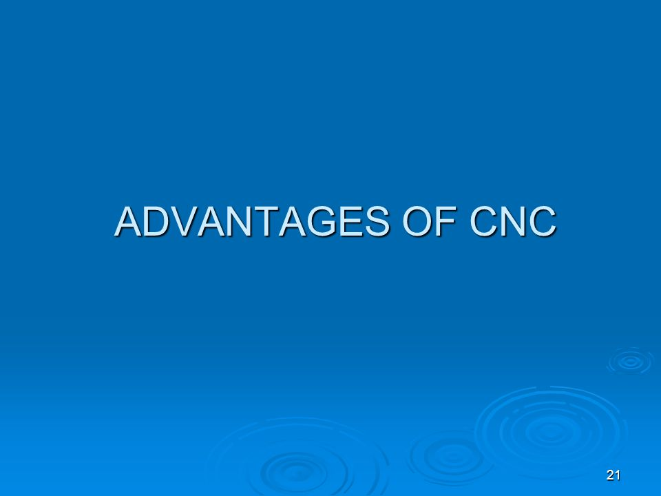 21 ADVANTAGES OF CNC