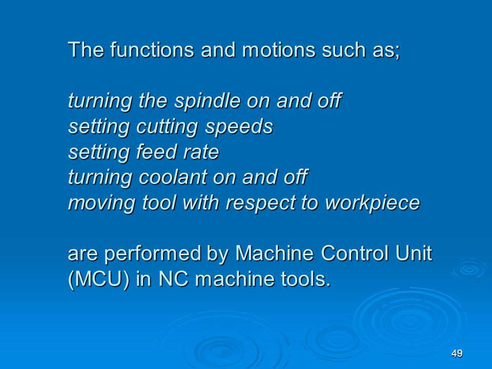 49 The functions and motions such as; turning the spindle on and off setting cutting speeds setting feed rate turning coolant on and off moving tool w