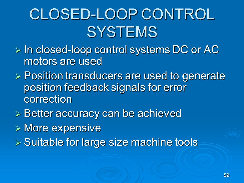 59 CLOSED-LOOP CONTROL SYSTEMS In closed-loop control systems DC or AC motors are used In closed-loop control systems DC or AC motors are used Positio