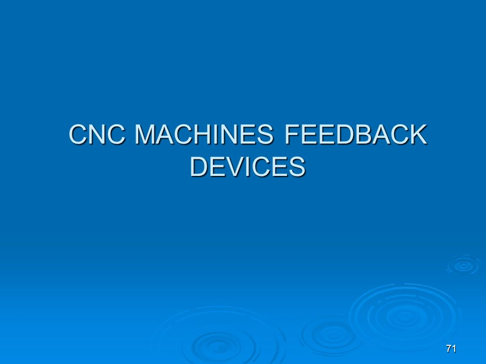 71 CNC MACHINES FEEDBACK DEVICES