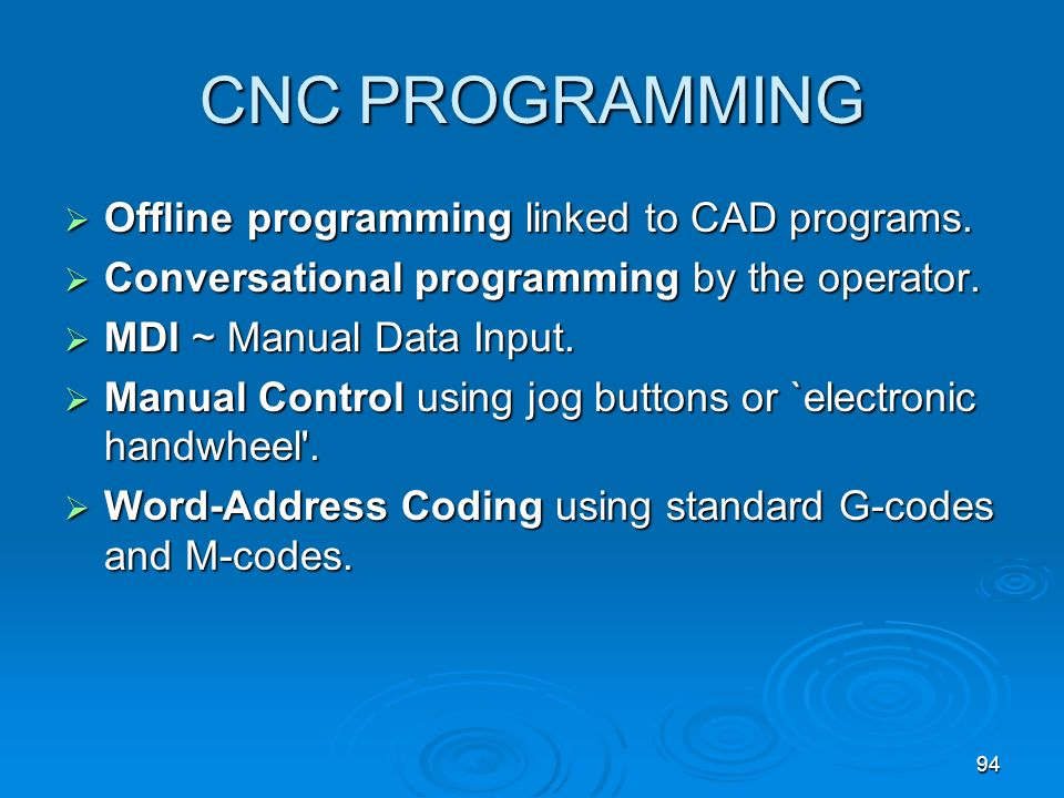 94 CNC PROGRAMMING Offline programming linked to CAD programs. Offline programming linked to CAD programs. Conversational programming by the operator.