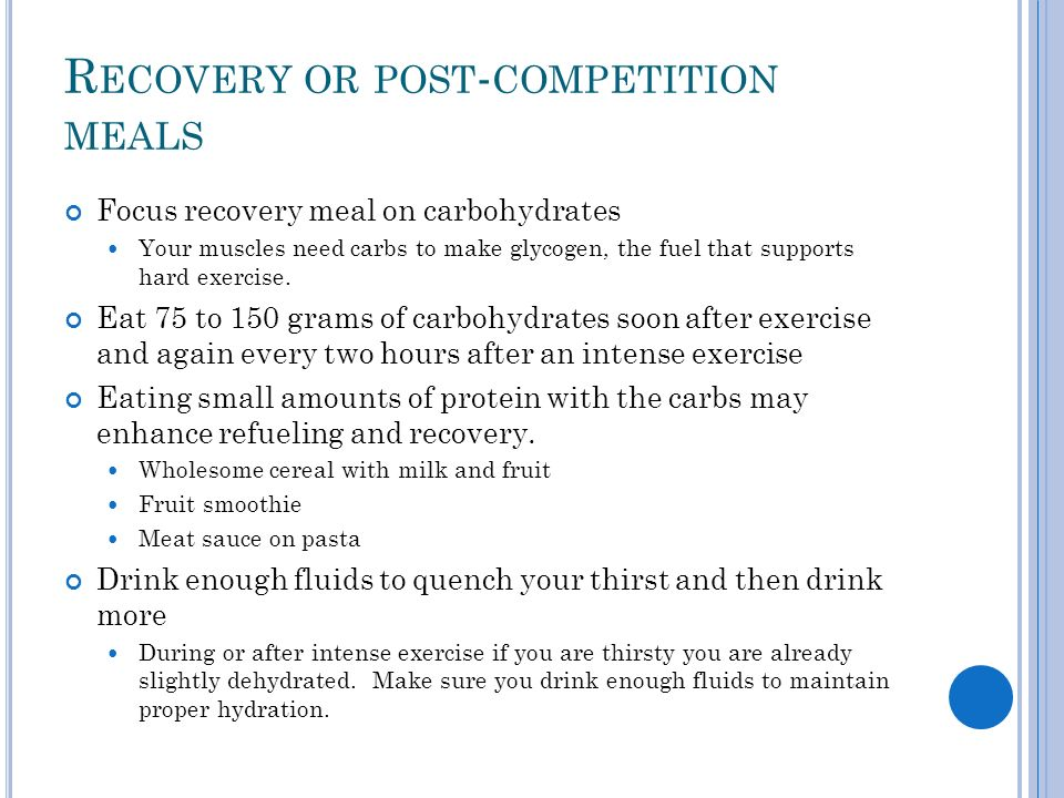 R ECOVERY OR POST - COMPETITION MEALS Focus recovery meal on carbohydrates Your muscles need carbs to make glycogen, the fuel that supports hard exerc