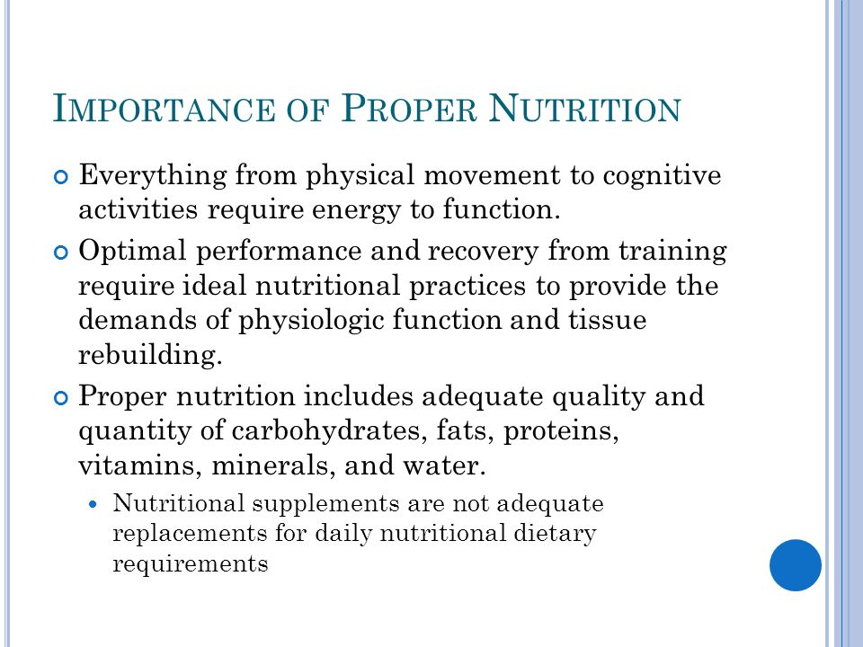 I MPORTANCE OF P ROPER N UTRITION Everything from physical movement to cognitive activities require energy to function. Optimal performance and recove