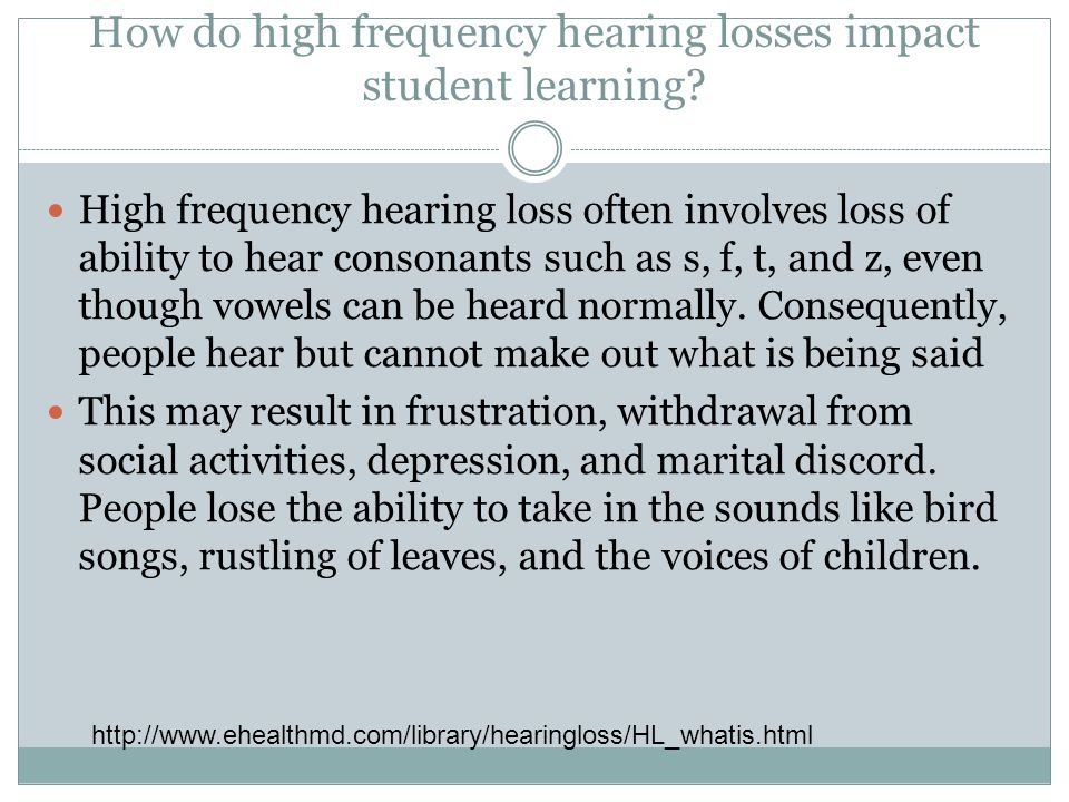 How do high frequency hearing losses impact student learning.