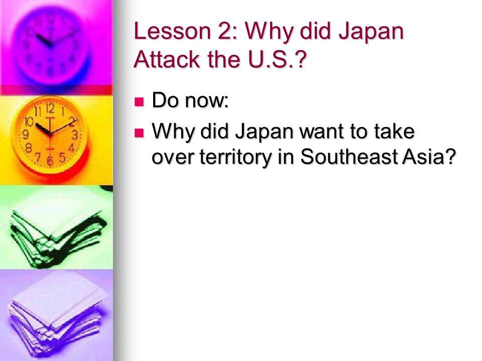 Lesson 2: Why did Japan Attack the U.S..