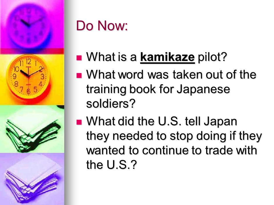Do Now: What is a kamikaze pilot. What is a kamikaze pilot.