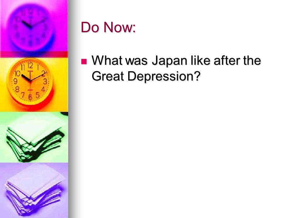 Do Now: What was Japan like after the Great Depression.