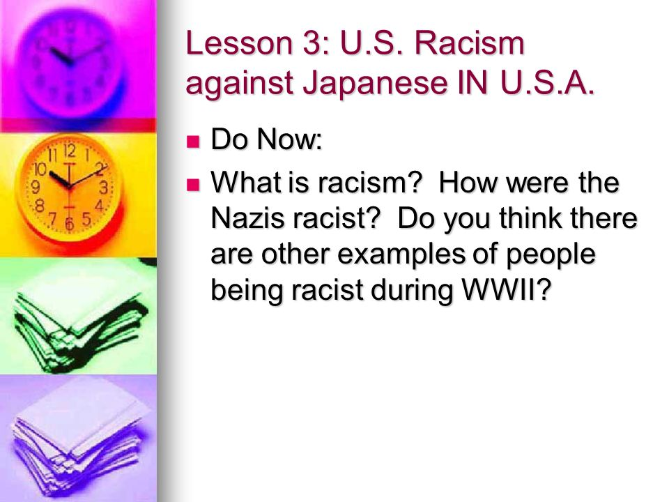 Lesson 3: U.S. Racism against Japanese IN U.S.A. Do Now: Do Now: What is racism.