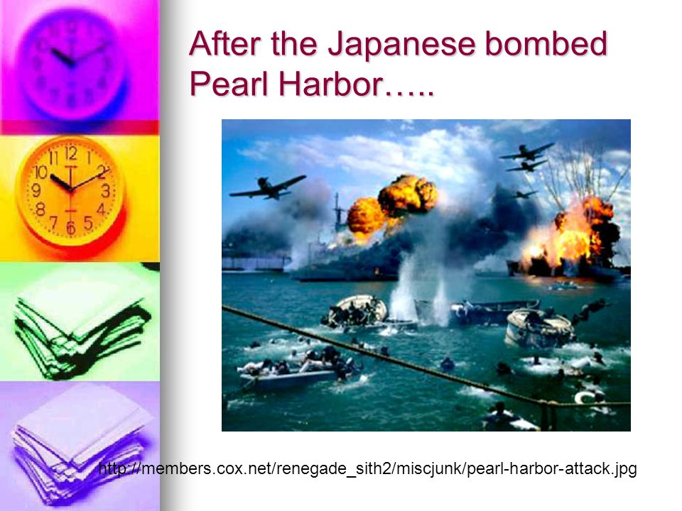 After the Japanese bombed Pearl Harbor…..