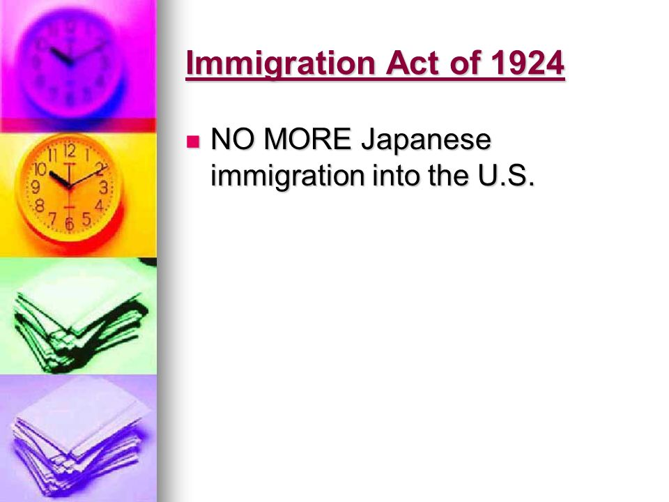 Immigration Act of 1924 NO MORE Japanese immigration into the U.S.