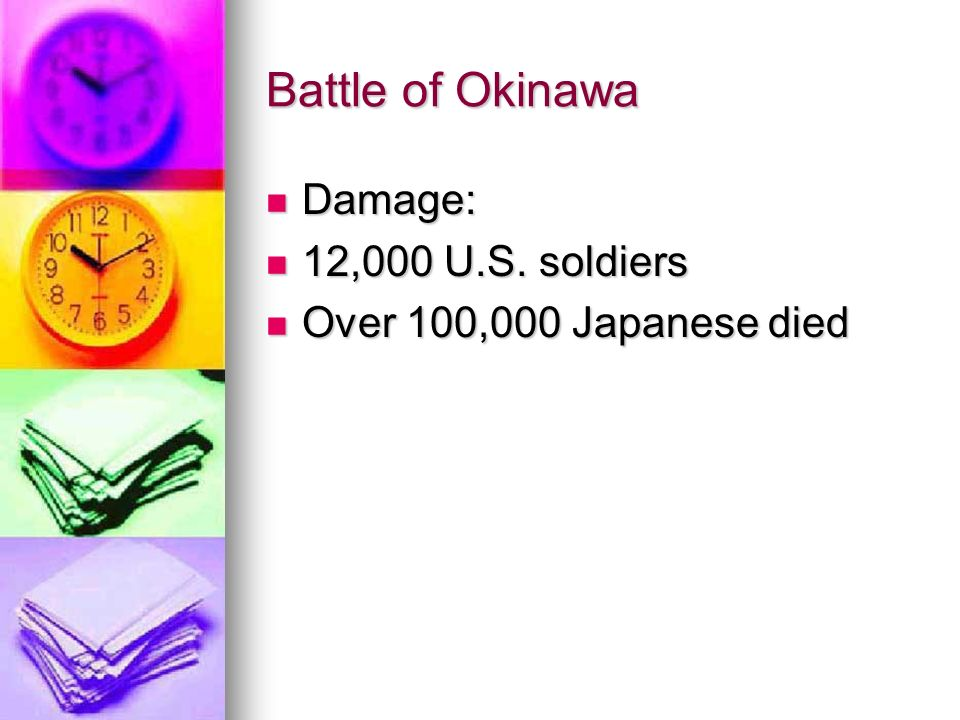Battle of Okinawa Damage: Damage: 12,000 U.S. soldiers 12,000 U.S.