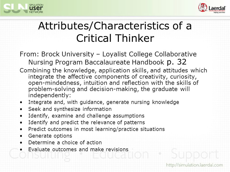 Attributes/Characteristics of a Critical Thinker From: Brock University – Loyalist College Collaborative Nursing Program Baccalaureate Handbook p.