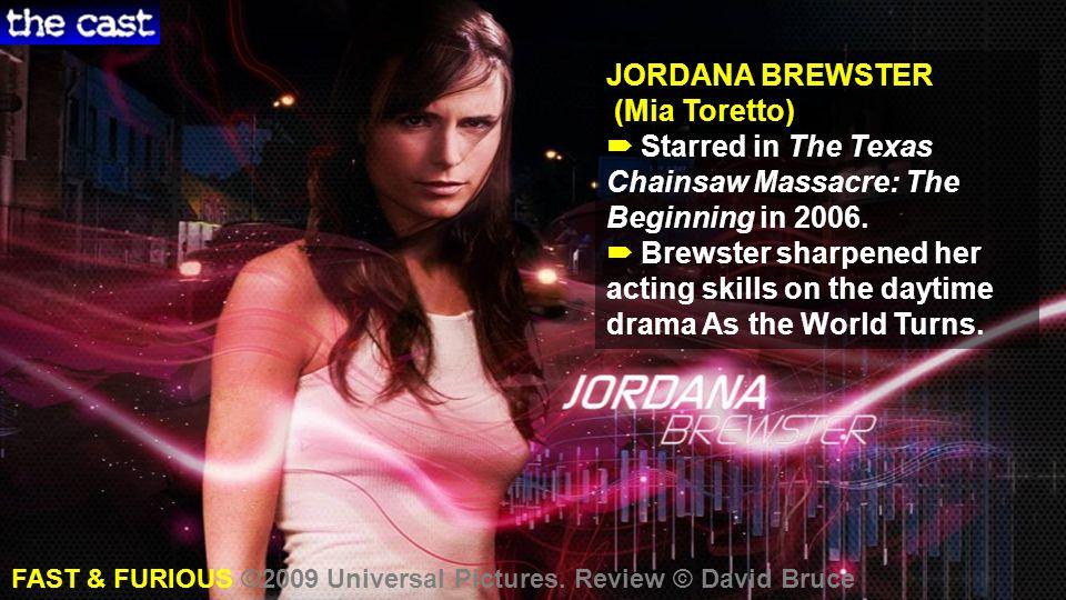 JORDANA BREWSTER (Mia Toretto) JORDANA BREWSTER (Mia Toretto) Starred in The Texas Chainsaw Massacre: The Beginning in 2006.
