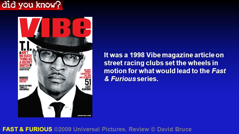 It was a 1998 Vibe magazine article on street racing clubs set the wheels in motion for what would lead to the Fast & Furious series. FAST & FURIOUS ©
