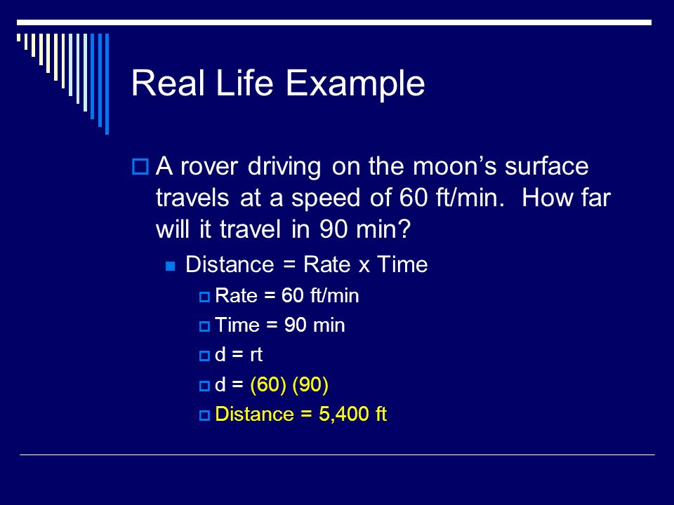 Real Life Example A rover driving on the moons surface travels at a speed of 60 ft/min.