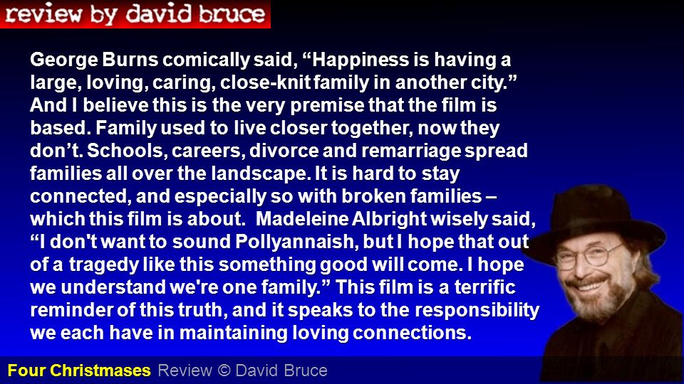 George Burns comically said, Happiness is having a large, loving, caring, close-knit family in another city. And I believe this is the very premise th