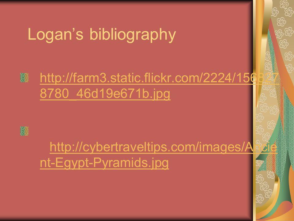 Logans bibliography http://farm3.static.flickr.com/2224/156827 8780_46d19e671b.jpg http://cybertraveltips.com/images/Ancie nt-Egypt-Pyramids.jpg