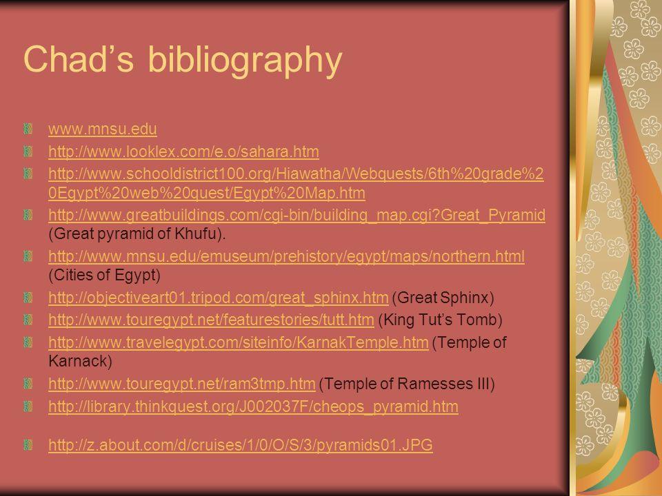 Chads bibliography www.mnsu.edu http://www.looklex.com/e.o/sahara.htm http://www.schooldistrict100.org/Hiawatha/Webquests/6th%20grade%2 0Egypt%20web%2