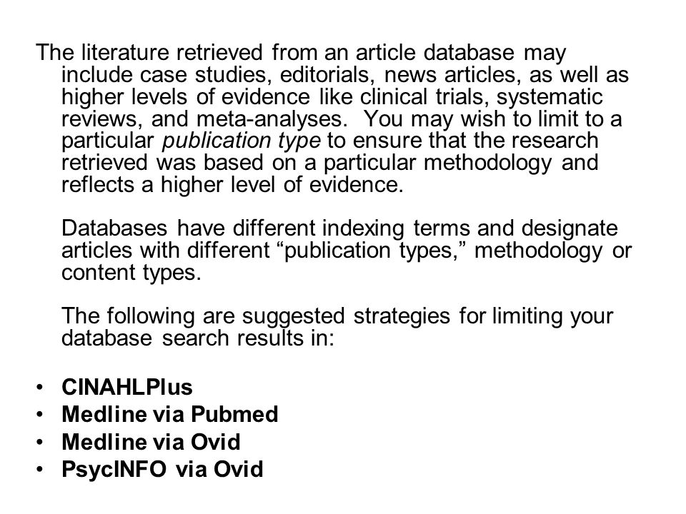 The literature retrieved from an article database may include case studies, editorials, news articles, as well as higher levels of evidence like clinical trials, systematic reviews, and meta-analyses.