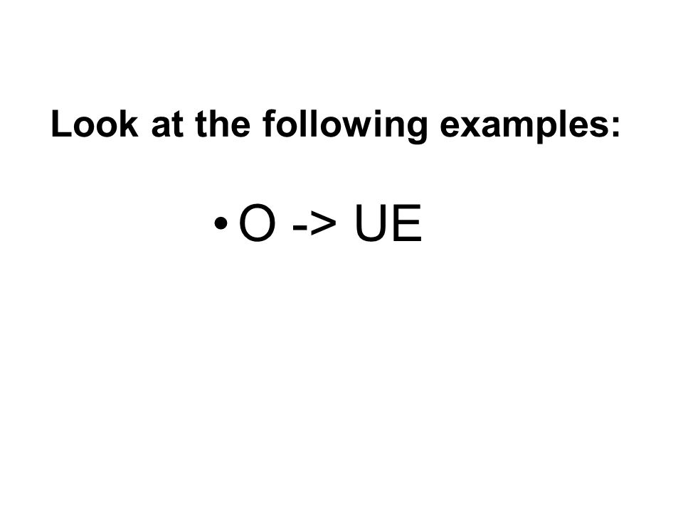 Look at the following examples: O -> UE