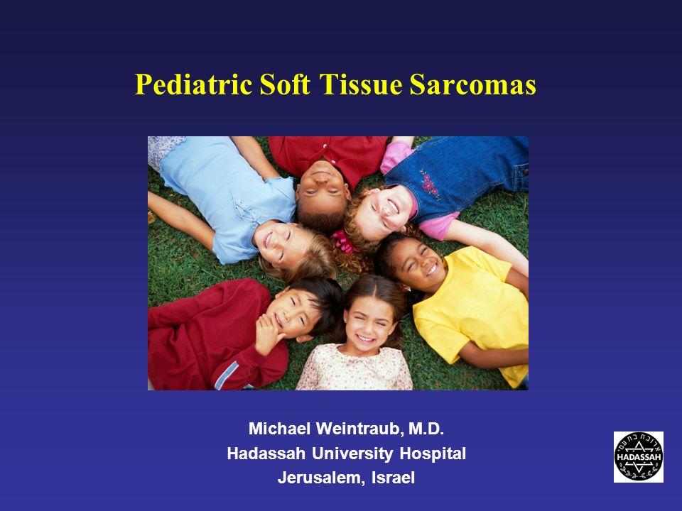 Michael Weintraub, M.D. Hadassah University Hospital Jerusalem, Israel Pediatric Soft Tissue Sarcomas
