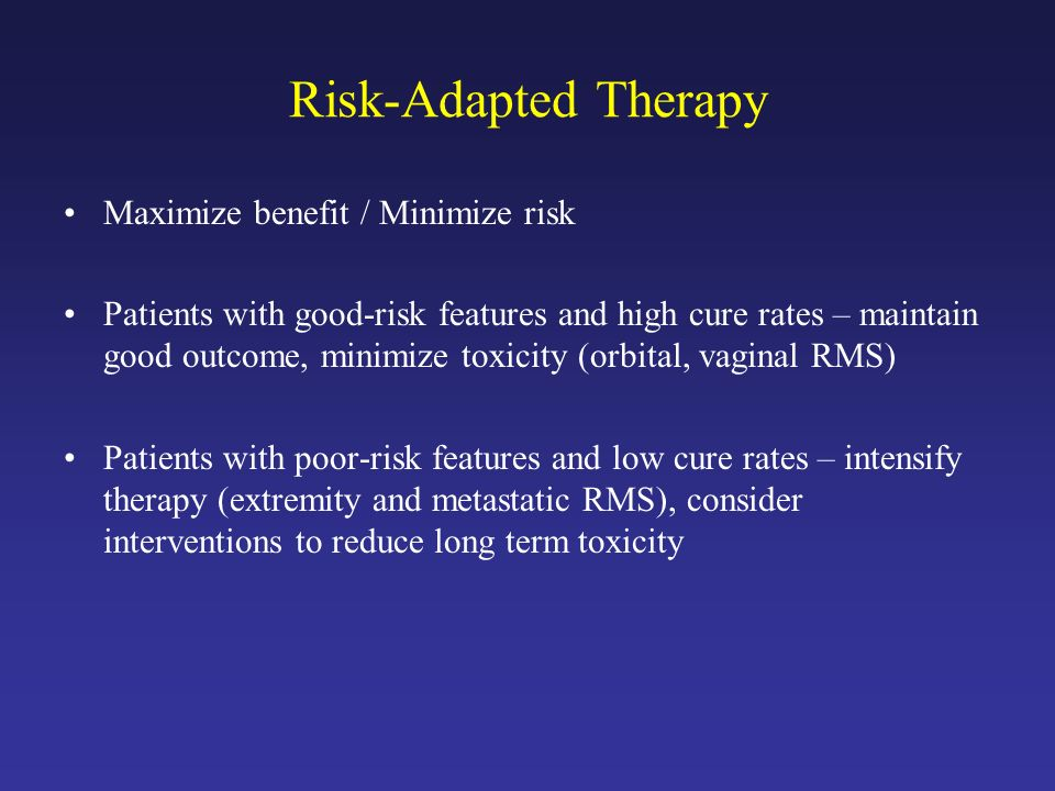 Risk-Adapted Therapy Maximize benefit / Minimize risk Patients with good-risk features and high cure rates – maintain good outcome, minimize toxicity