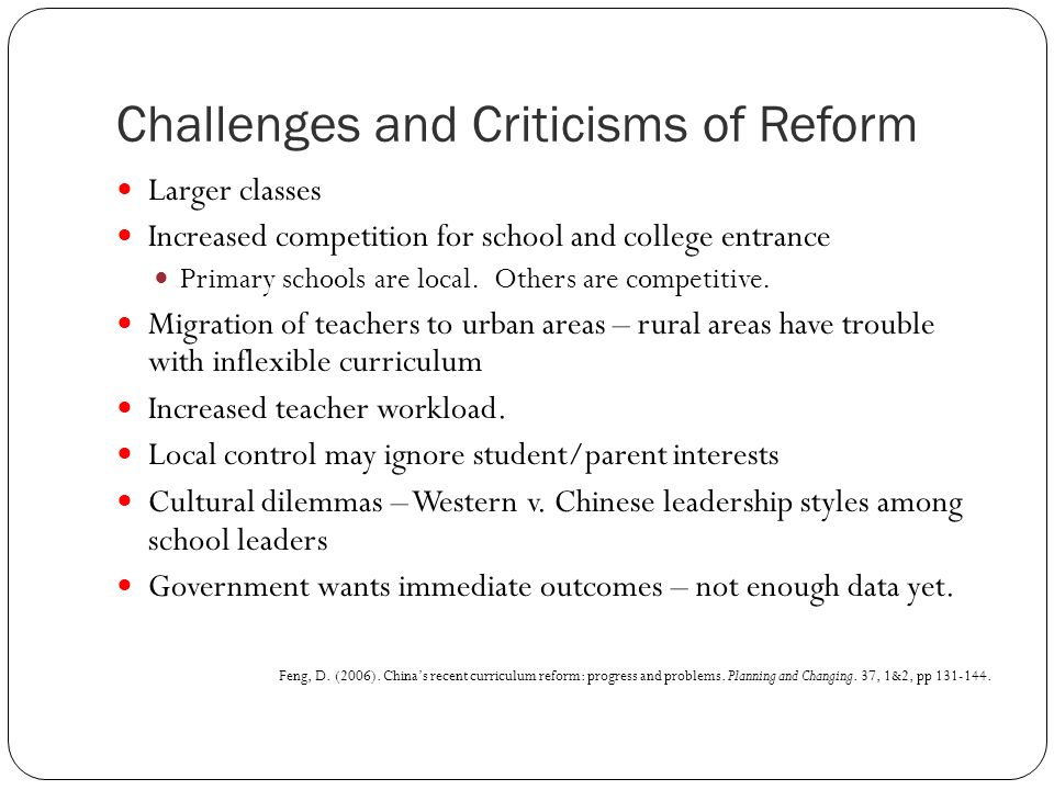 Challenges and Criticisms of Reform Larger classes Increased competition for school and college entrance Primary schools are local.