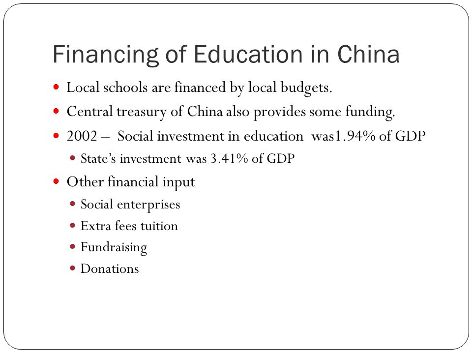 Financing of Education in China Local schools are financed by local budgets.