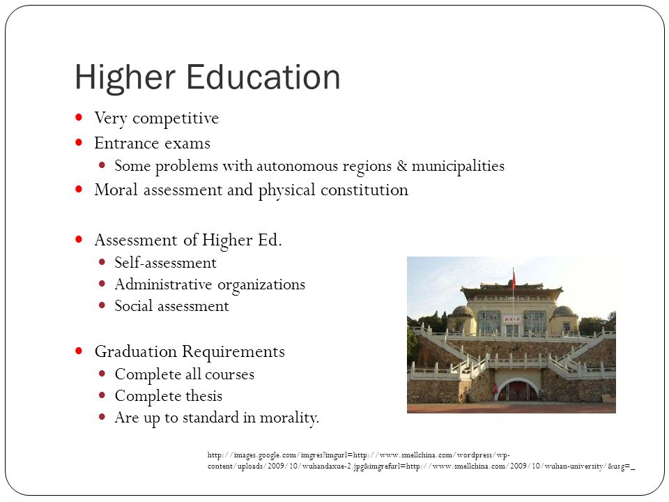 Higher Education Very competitive Entrance exams Some problems with autonomous regions & municipalities Moral assessment and physical constitution Assessment of Higher Ed.
