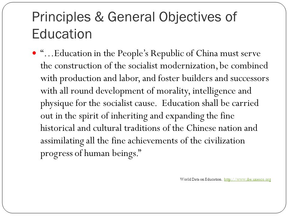 Principles & General Objectives of Education …Education in the Peoples Republic of China must serve the construction of the socialist modernization, be combined with production and labor, and foster builders and successors with all round development of morality, intelligence and physique for the socialist cause.
