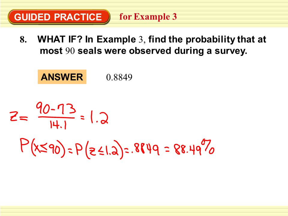 GUIDED PRACTICE for Example 3 9.REASONING: Explain why it makes sense that P(z < 0) = 0.5.