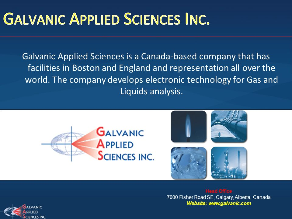 Galvanic Applied Sciences is a Canada-based company that has facilities in Boston and England and representation all over the world. The company devel