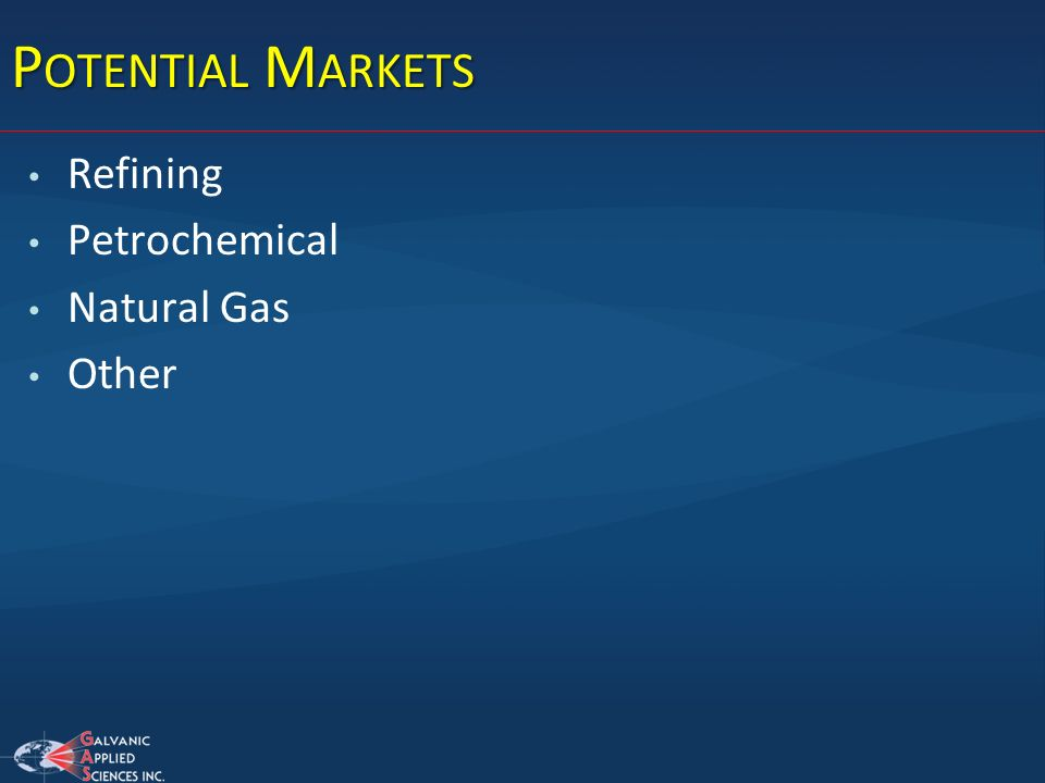 P OTENTIAL M ARKETS Refining Petrochemical Natural Gas Other