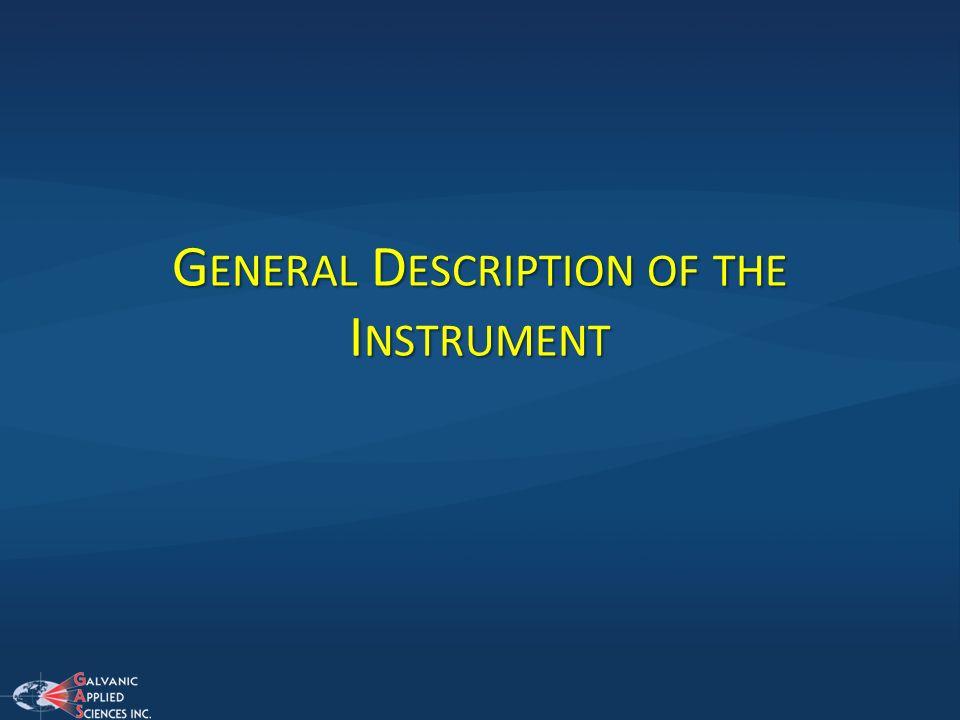 G ENERAL D ESCRIPTION OF THE I NSTRUMENT