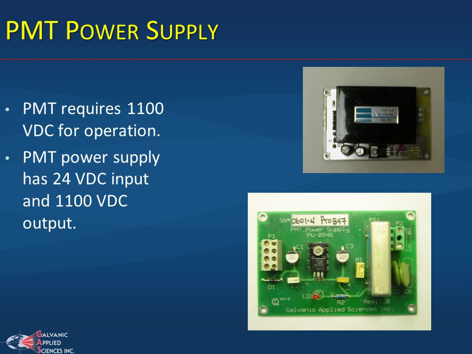 PMT P OWER S UPPLY PMT requires 1100 VDC for operation. PMT power supply has 24 VDC input and 1100 VDC output.