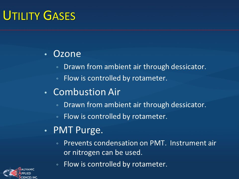 U TILITY G ASES Ozone Drawn from ambient air through dessicator. Flow is controlled by rotameter. Combustion Air Drawn from ambient air through dessic