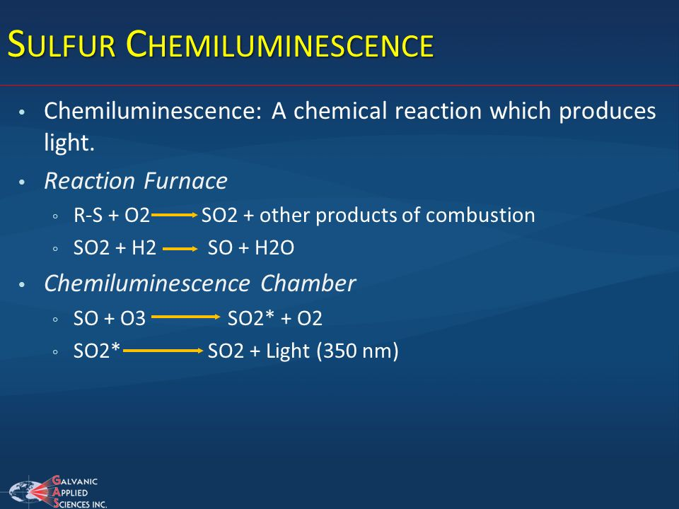 S ULFUR C HEMILUMINESCENCE Chemiluminescence: A chemical reaction which produces light. Reaction Furnace R-S + O2 SO2 + other products of combustion S