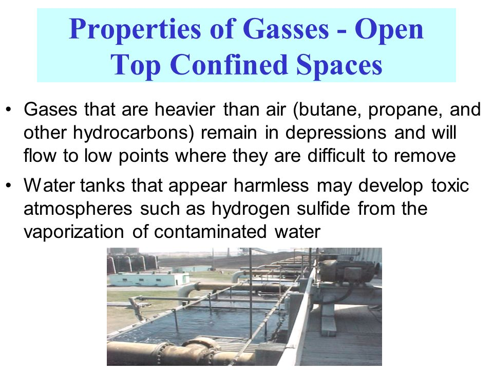 Properties of Gasses - Open Top Confined Spaces Gases that are heavier than air (butane, propane, and other hydrocarbons) remain in depressions and wi
